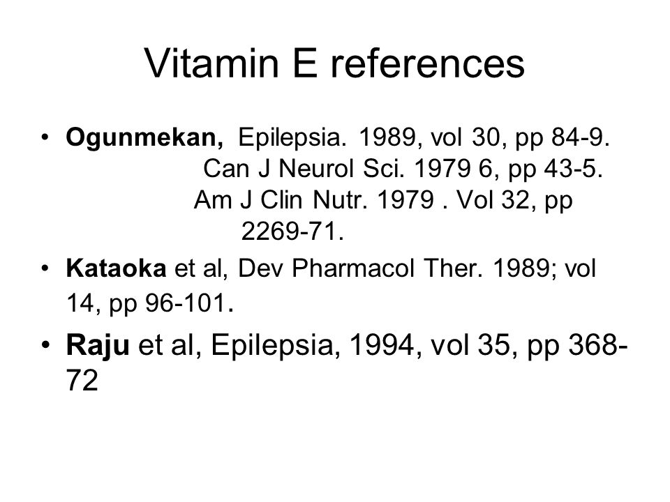 Vitamin E references Raju et al, Epilepsia, 1994, vol 35, pp 368-72