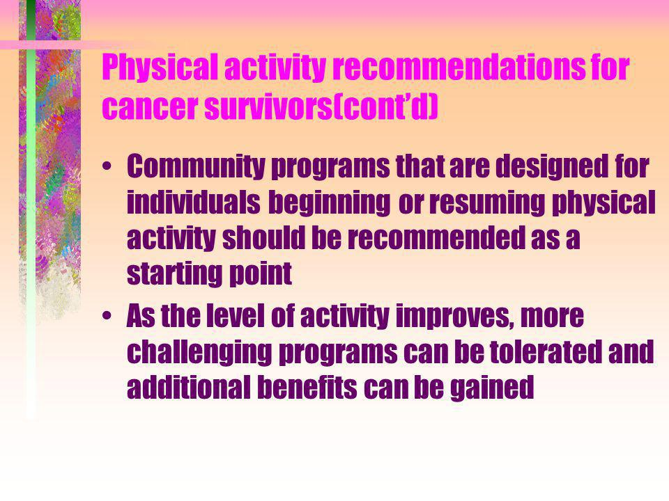 Physical activity recommendations for cancer survivors(cont'd)