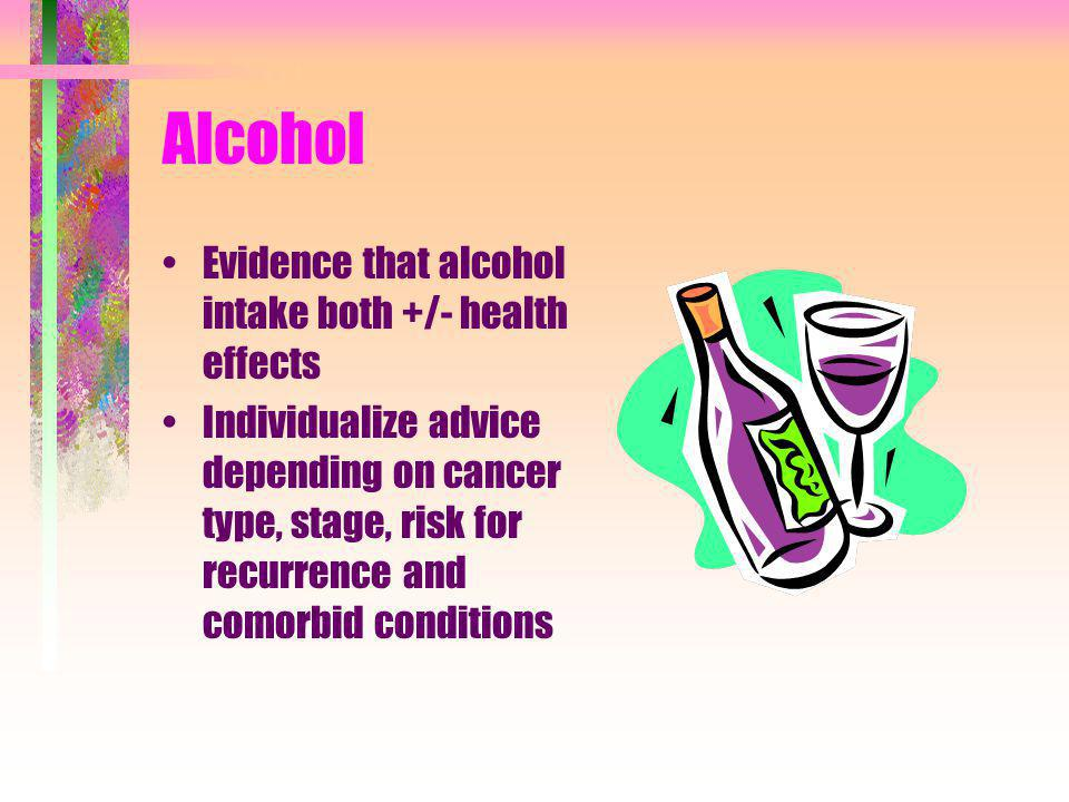 Alcohol Evidence that alcohol intake both +/- health effects