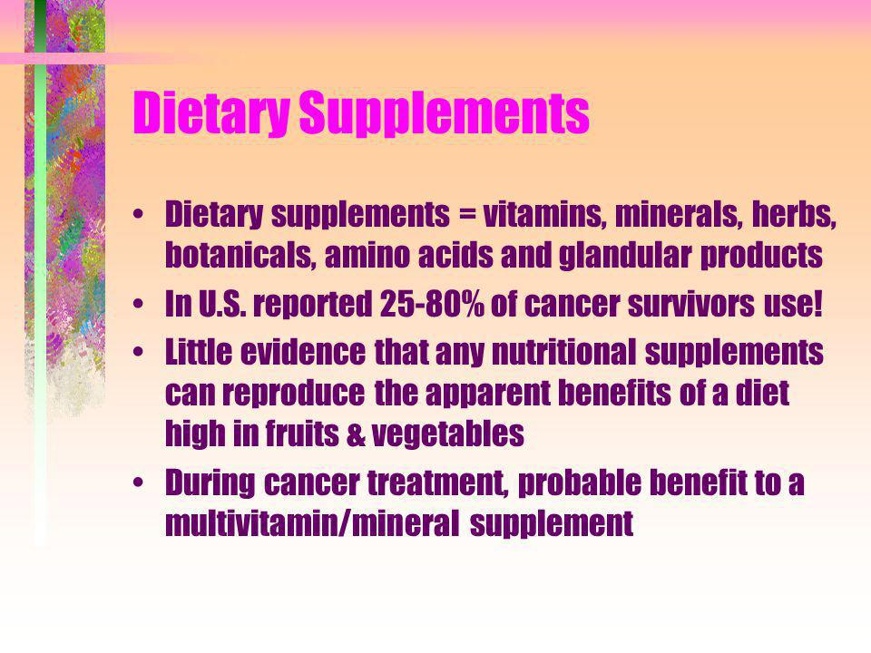 Dietary Supplements Dietary supplements = vitamins, minerals, herbs, botanicals, amino acids and glandular products.