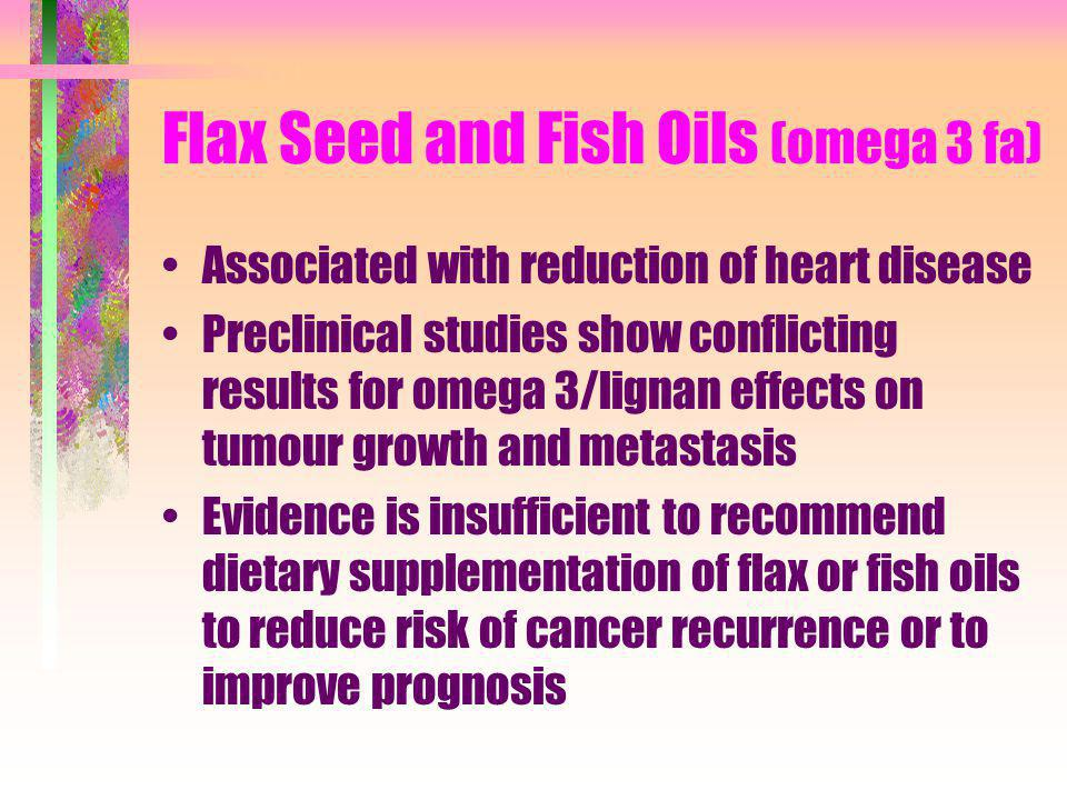 Flax Seed and Fish Oils (omega 3 fa)