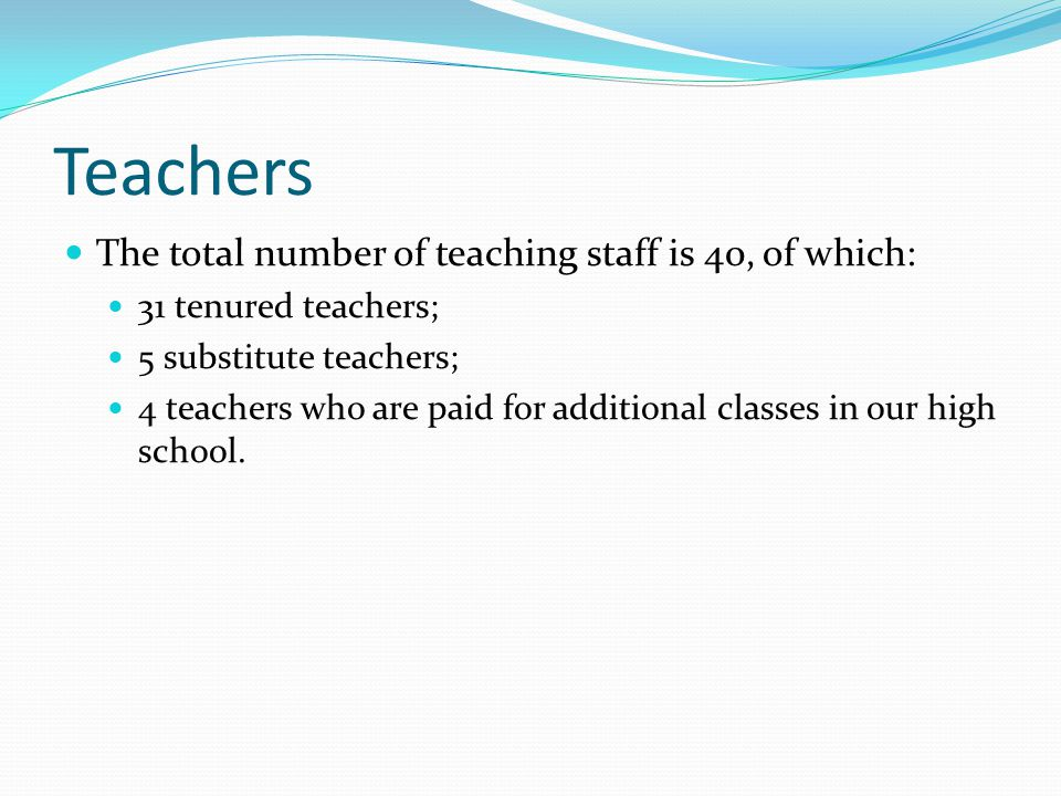 Teachers The total number of teaching staff is 40, of which:
