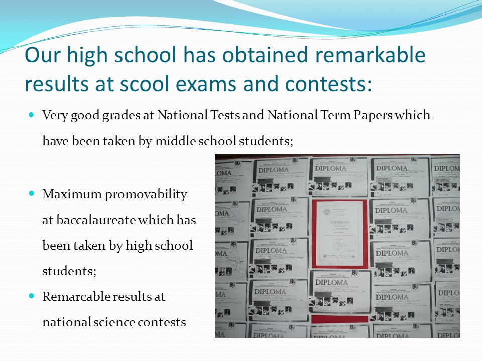 Our high school has obtained remarkable results at scool exams and contests: