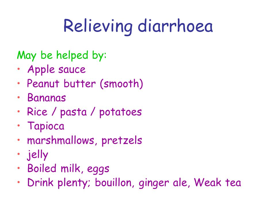 Relieving diarrhoea May be helped by: Apple sauce