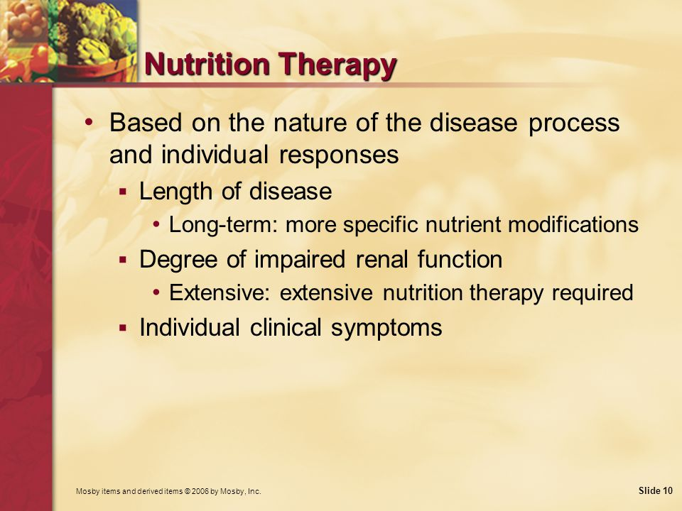 Nutrition Therapy Based on the nature of the disease process and individual responses. Length of disease.