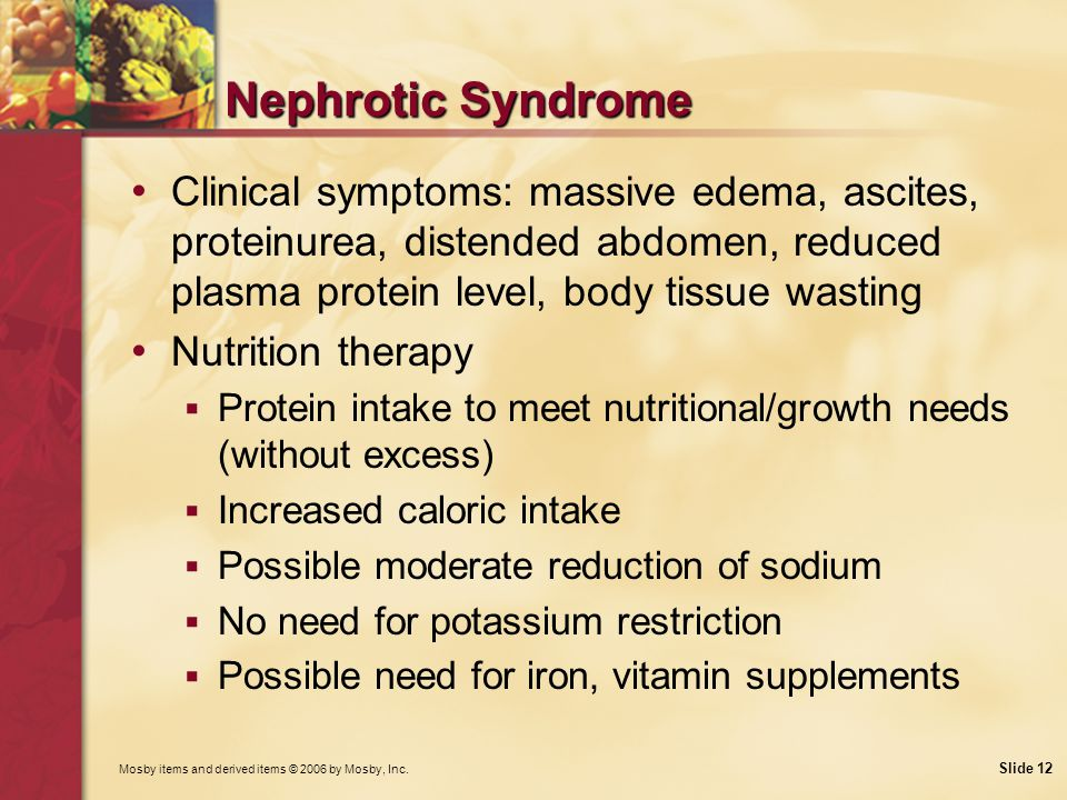Nephrotic Syndrome Clinical symptoms: massive edema, ascites, proteinurea, distended abdomen, reduced plasma protein level, body tissue wasting.