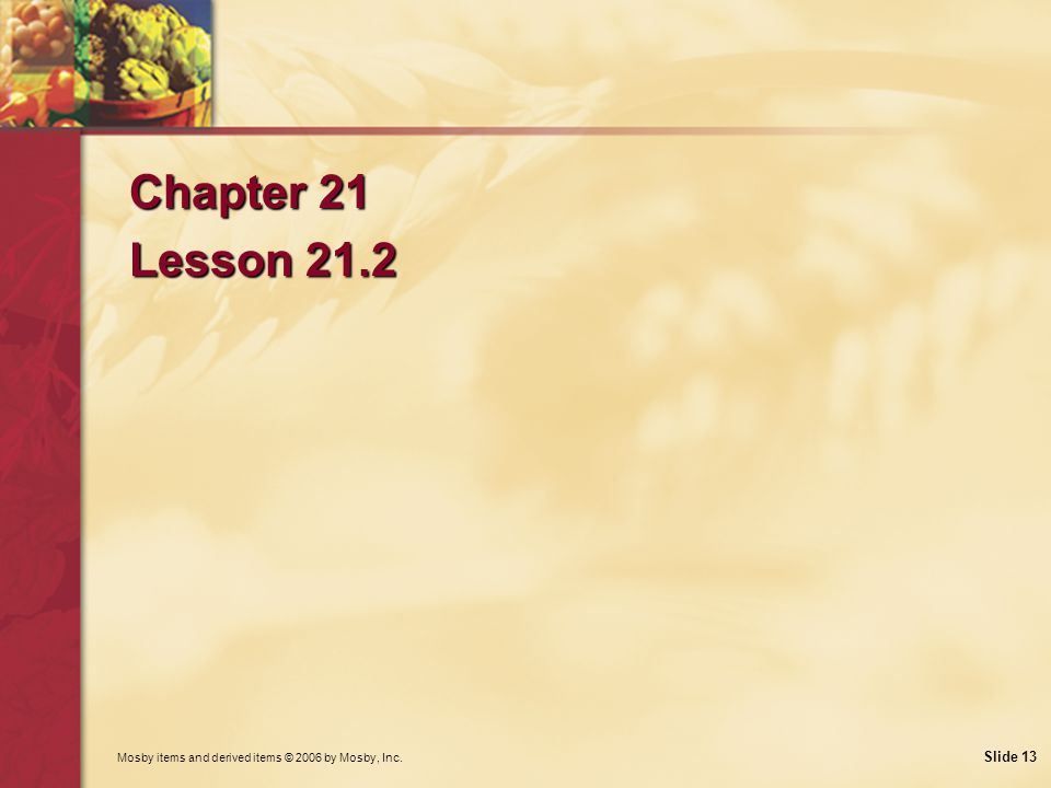 Chapter 21 Lesson 21.2 Mosby items and derived items © 2006 by Mosby, Inc.