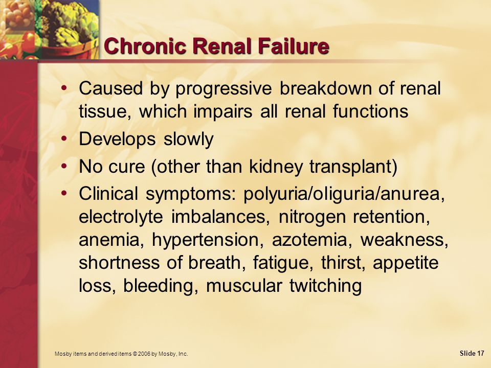 Chronic Renal Failure Caused by progressive breakdown of renal tissue, which impairs all renal functions.