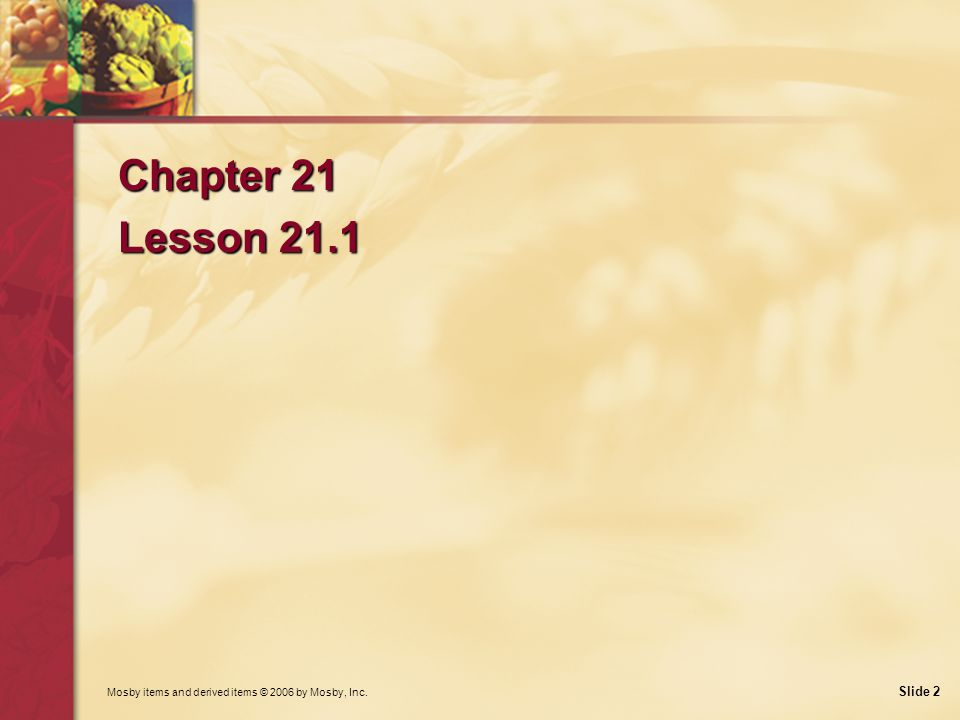 Chapter 21 Lesson 21.1 Mosby items and derived items © 2006 by Mosby, Inc.