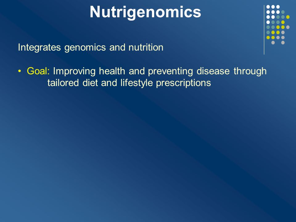 Nutrigenomics Integrates genomics and nutrition