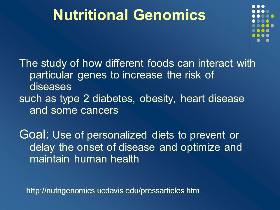 Nutritional Genomics The study of how different foods can interact with particular genes to increase the risk of diseases.