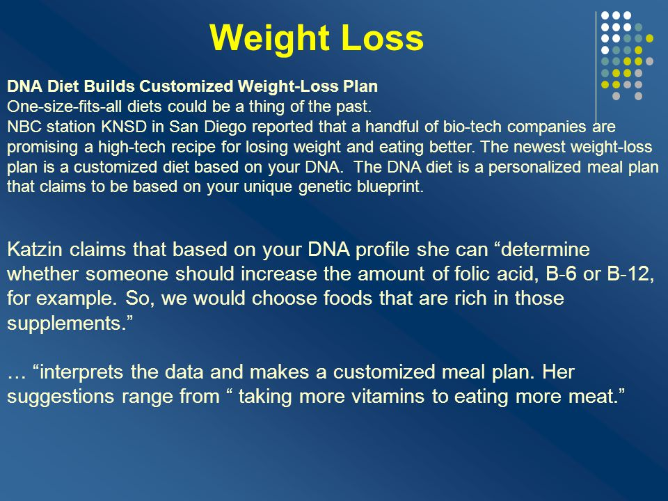 Weight Loss DNA Diet Builds Customized Weight-Loss Plan. One-size-fits-all diets could be a thing of the past.