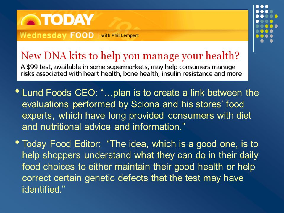 Lund Foods CEO: …plan is to create a link between the evaluations performed by Sciona and his stores' food experts, which have long provided consumers with diet and nutritional advice and information.