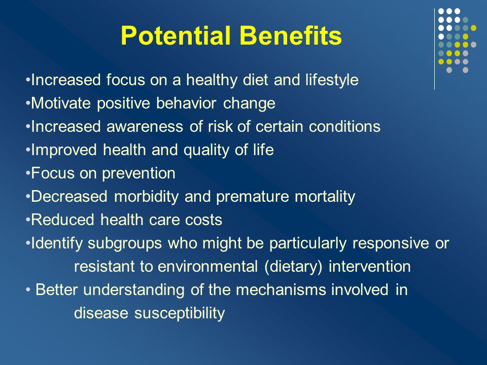 Potential Benefits Increased focus on a healthy diet and lifestyle