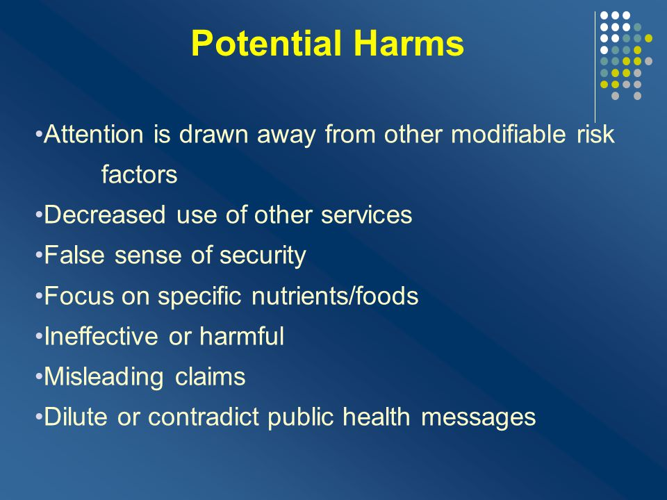 Potential Harms Attention is drawn away from other modifiable risk factors. Decreased use of other services.