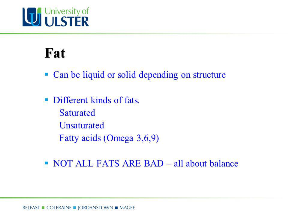 Fat Can be liquid or solid depending on structure