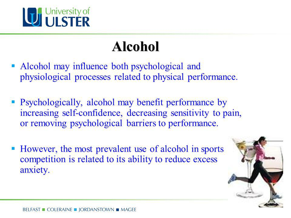 Alcohol Alcohol may influence both psychological and physiological processes related to physical performance.