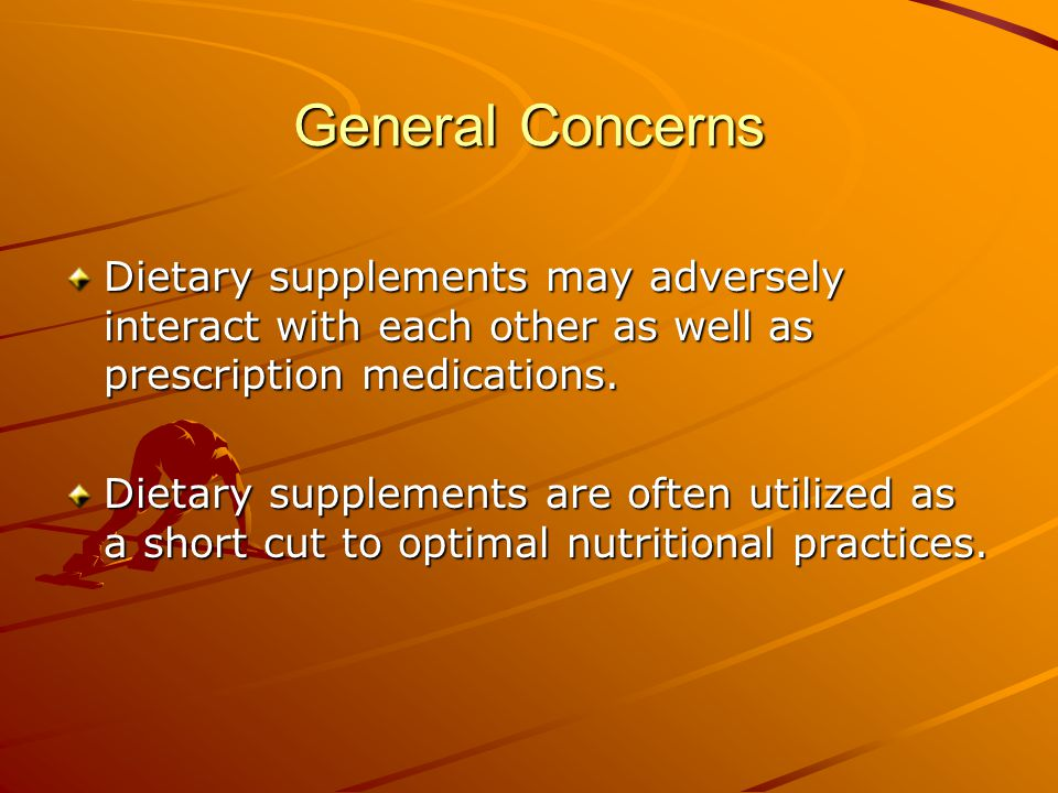 General Concerns Dietary supplements may adversely interact with each other as well as prescription medications.