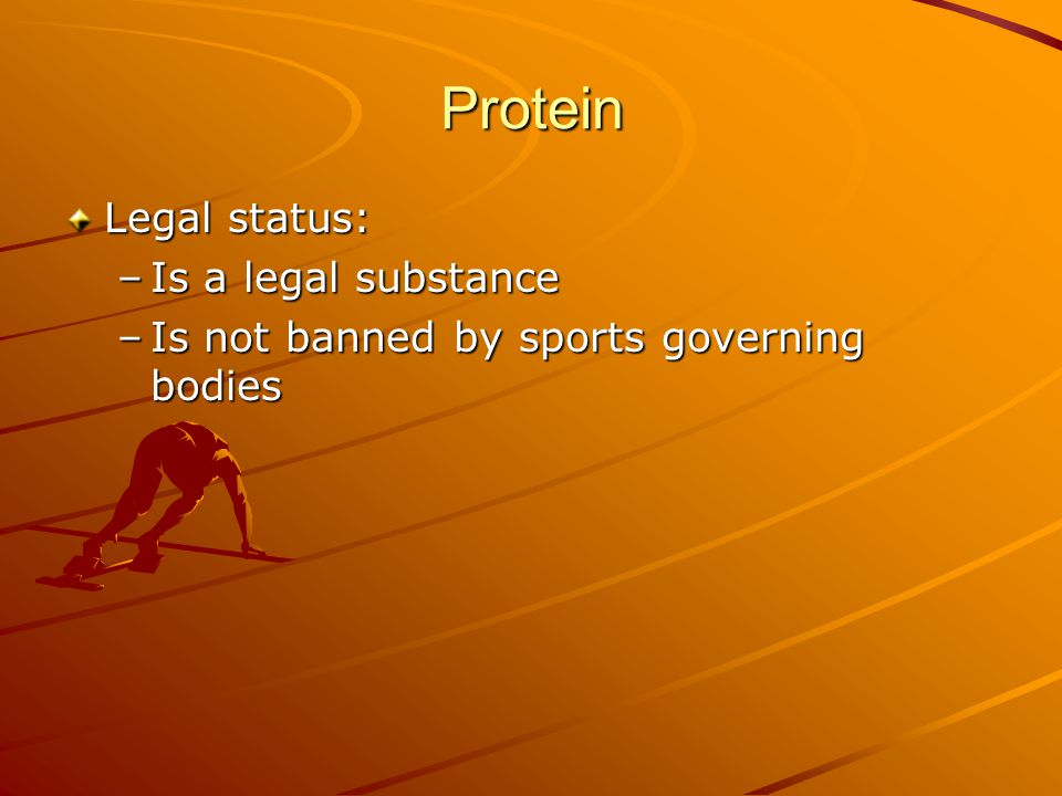 Protein Legal status: Is a legal substance