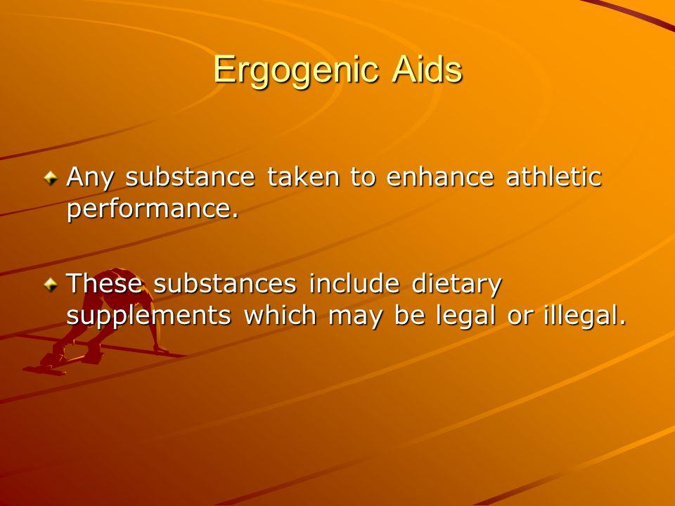 Ergogenic Aids Any substance taken to enhance athletic performance.