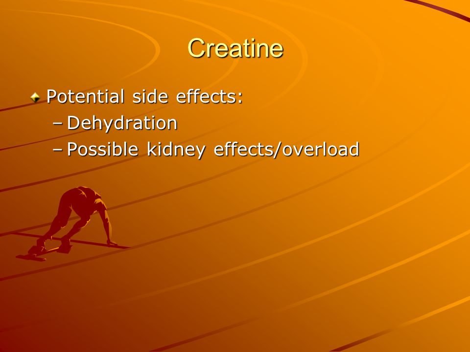 Creatine Potential side effects: Dehydration