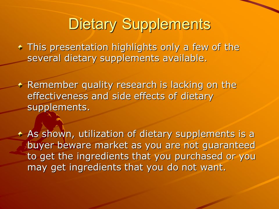 Dietary Supplements This presentation highlights only a few of the several dietary supplements available.
