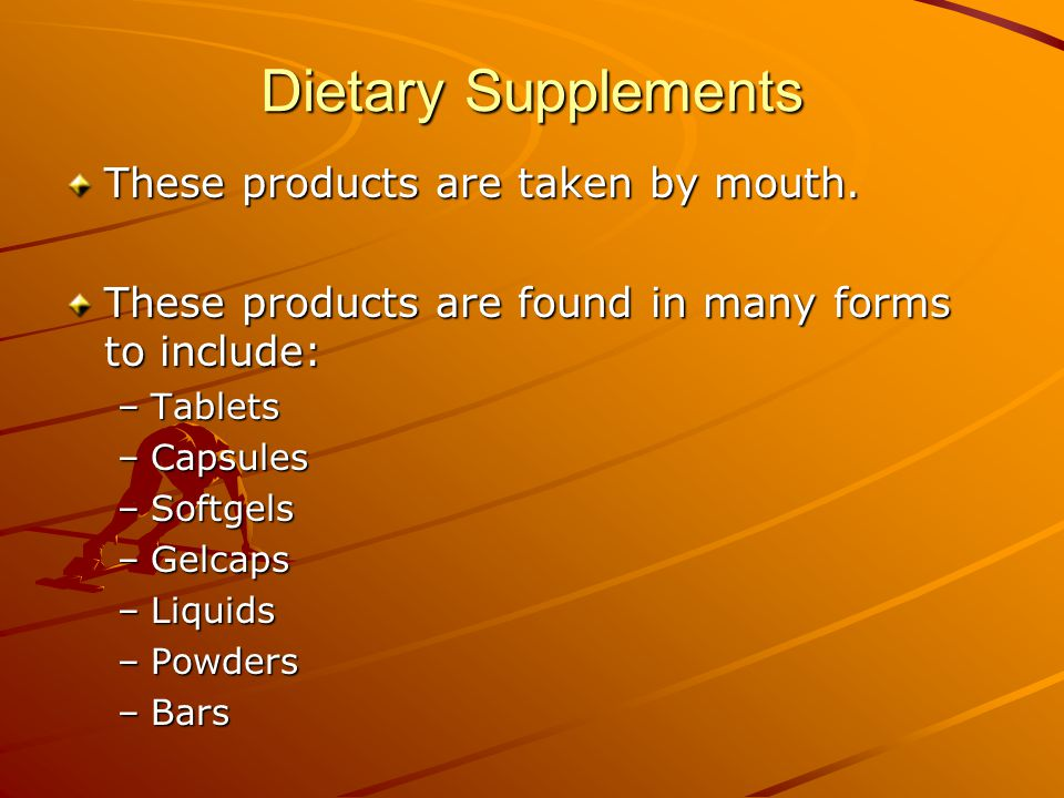 Dietary Supplements These products are taken by mouth.