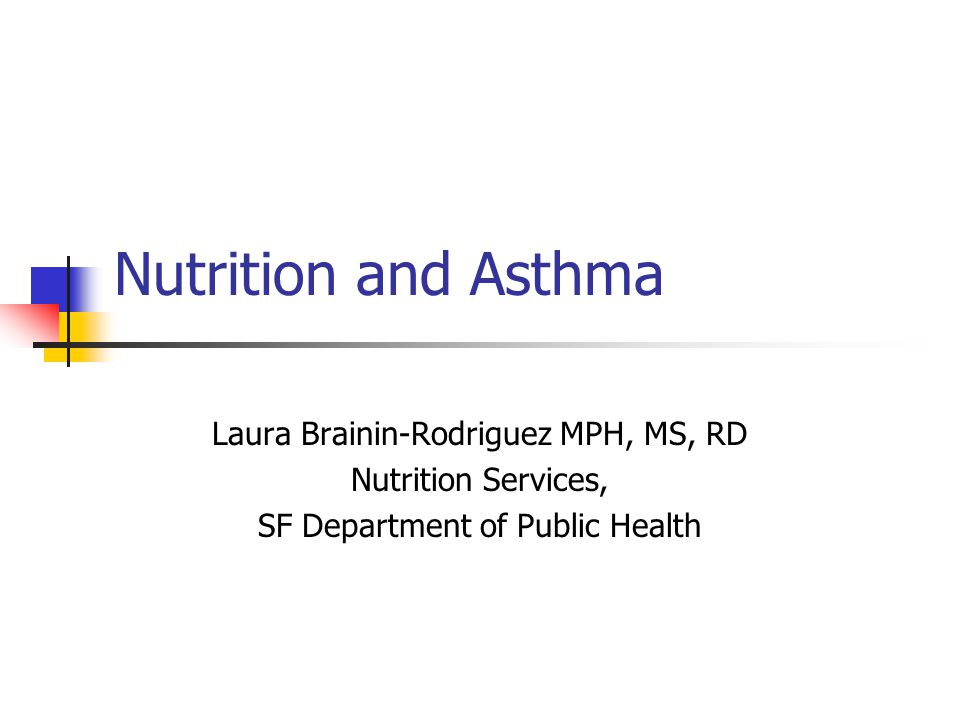 Nutrition and Asthma Laura Brainin-Rodriguez MPH, MS, RD