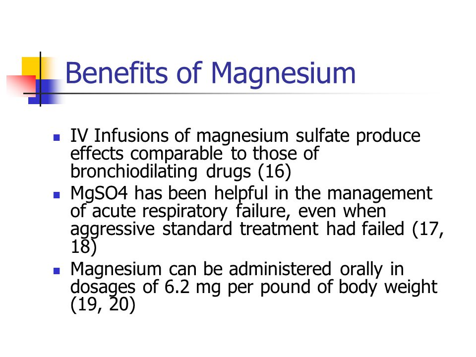 Benefits of Magnesium IV Infusions of magnesium sulfate produce effects comparable to those of bronchiodilating drugs (16)