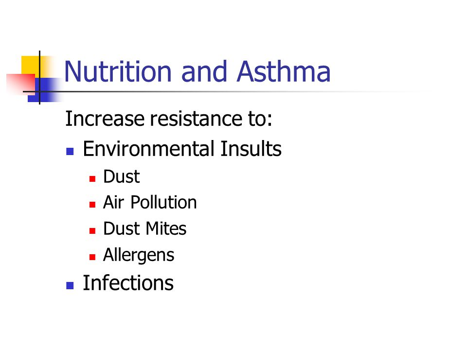 Nutrition and Asthma Increase resistance to: Environmental Insults