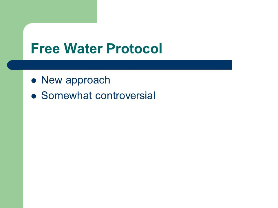Free Water Protocol New approach Somewhat controversial