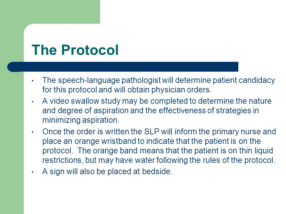 The Protocol The speech-language pathologist will determine patient candidacy for this protocol and will obtain physician orders.