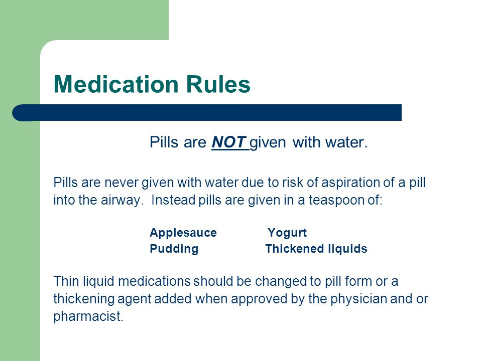 Pills are NOT given with water.
