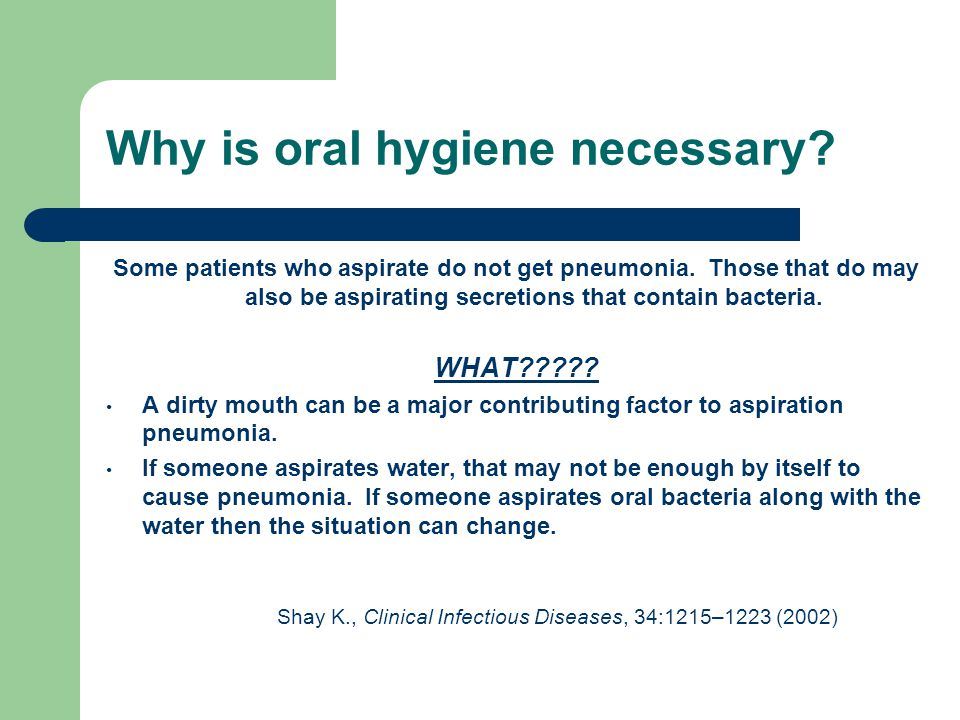Why is oral hygiene necessary