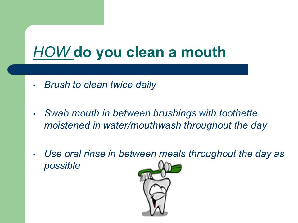 HOW do you clean a mouth Brush to clean twice daily
