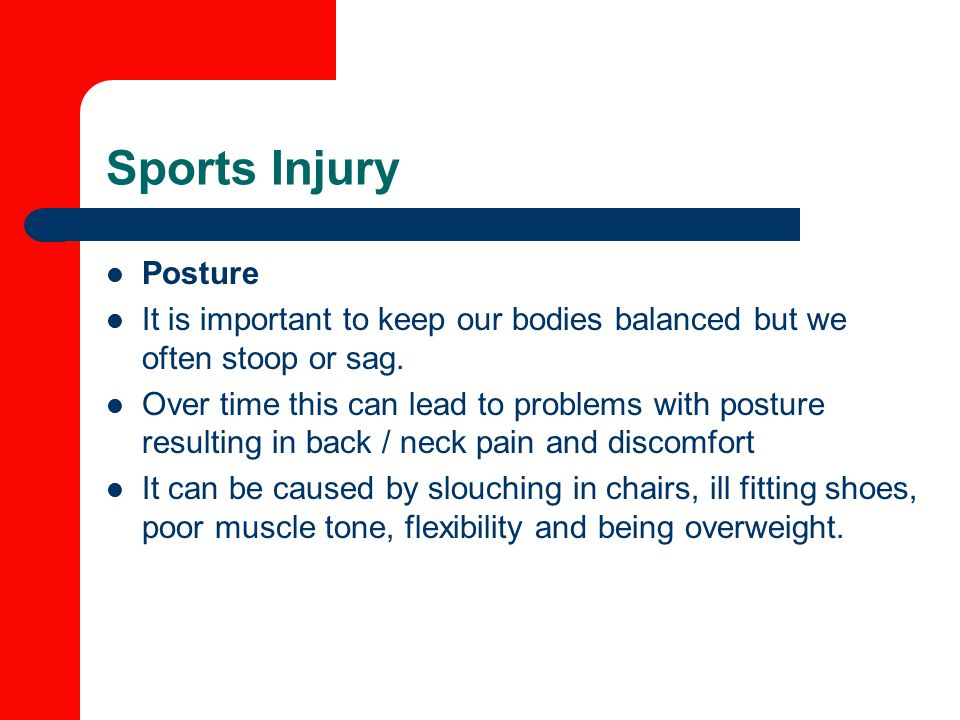 Sports Injury Posture. It is important to keep our bodies balanced but we often stoop or sag.