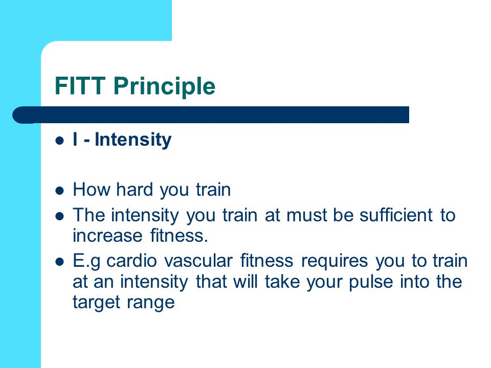 FITT Principle I - Intensity How hard you train