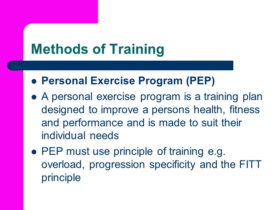 Methods of Training Personal Exercise Program (PEP)