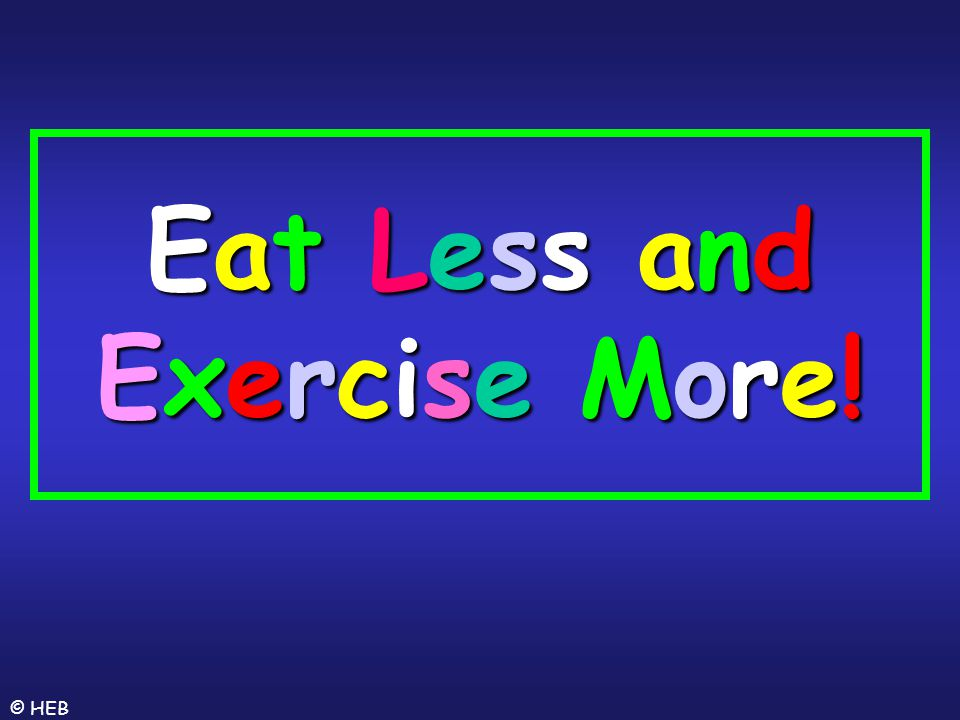 Eat Less and Exercise More!