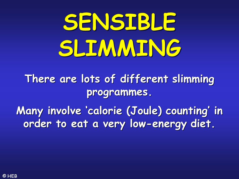 SENSIBLE SLIMMING There are lots of different slimming programmes