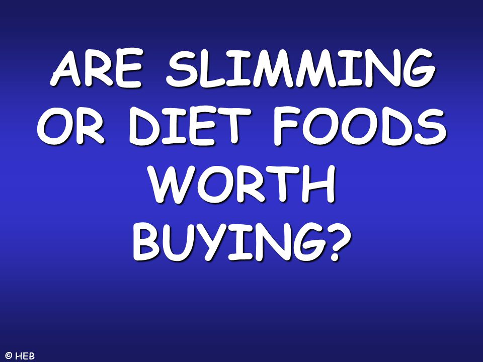 ARE SLIMMING OR DIET FOODS WORTH BUYING