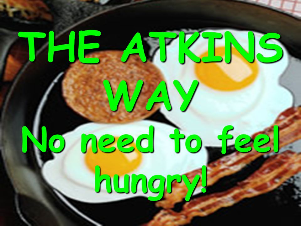 THE ATKINS WAY No need to feel hungry!