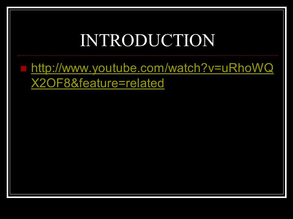 INTRODUCTION http://www.youtube.com/watch v=uRhoWQX2OF8&feature=related