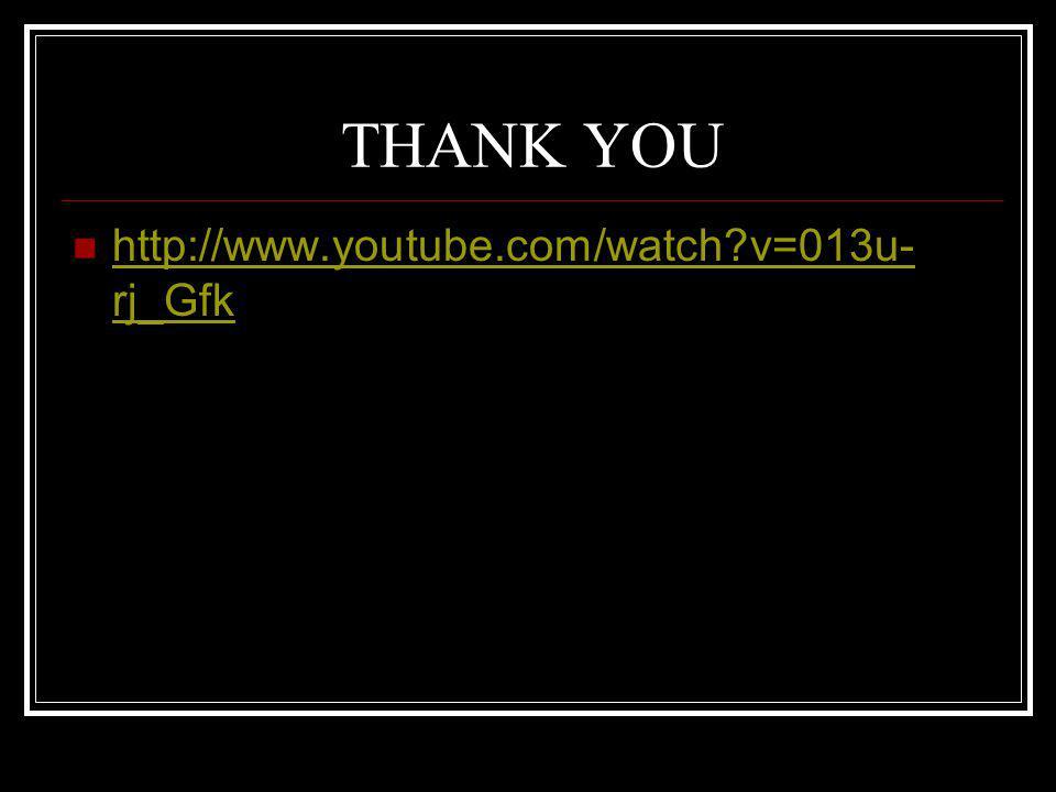 THANK YOU http://www.youtube.com/watch v=013u-rj_Gfk