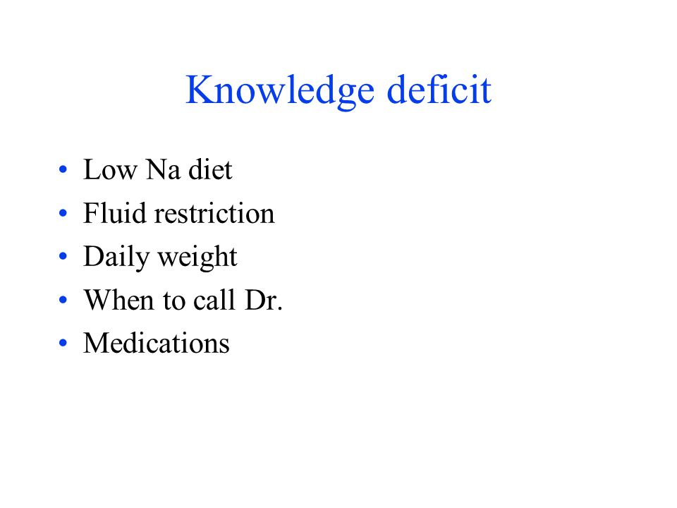 Knowledge deficit Low Na diet Fluid restriction Daily weight