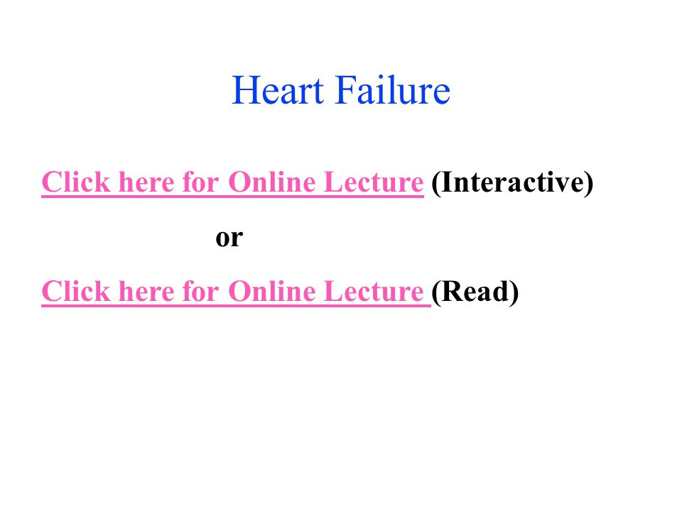 Heart Failure Click here for Online Lecture (Interactive) or