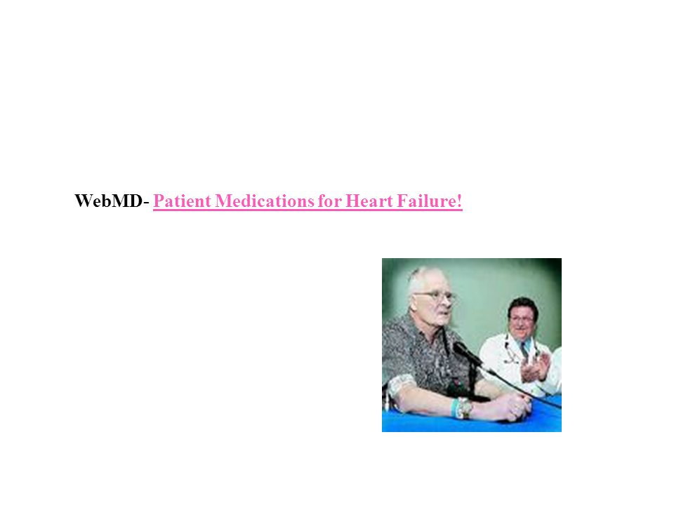 WebMD- Patient Medications for Heart Failure!