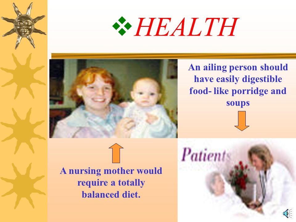 A nursing mother would require a totally balanced diet.
