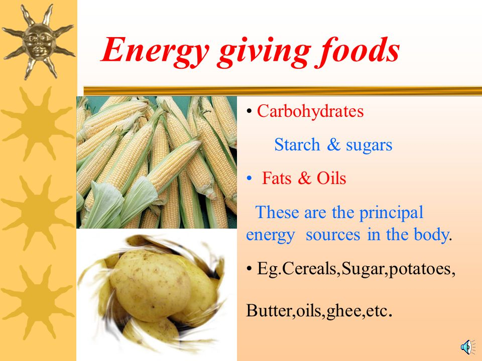 Energy giving foods Carbohydrates Starch & sugars Fats & Oils