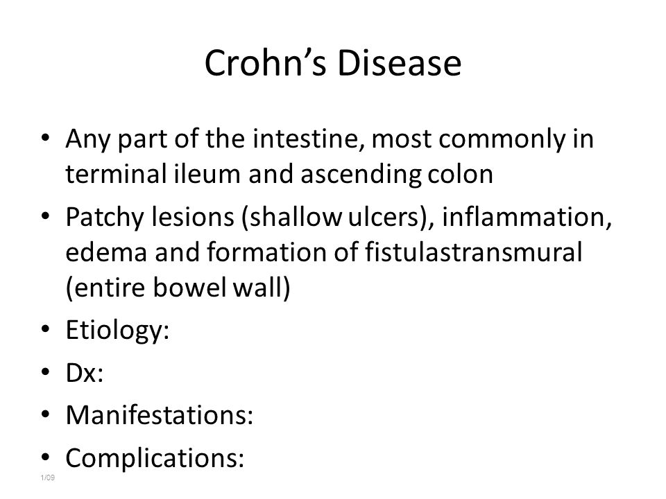 Crohn's Disease Any part of the intestine, most commonly in terminal ileum and ascending colon.